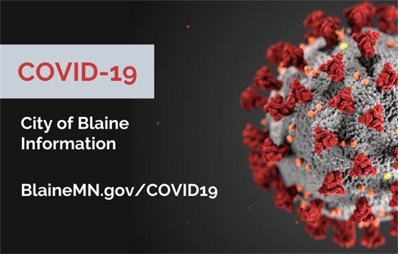 COVID-19 City of Blaine Information - BlaineMN.gov/COVID19