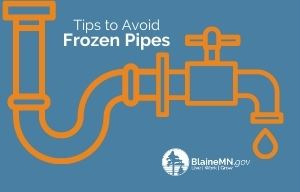 Tips to Avoid Frozen Pipes. Image of a pipe. BlaineMN.gov logo
