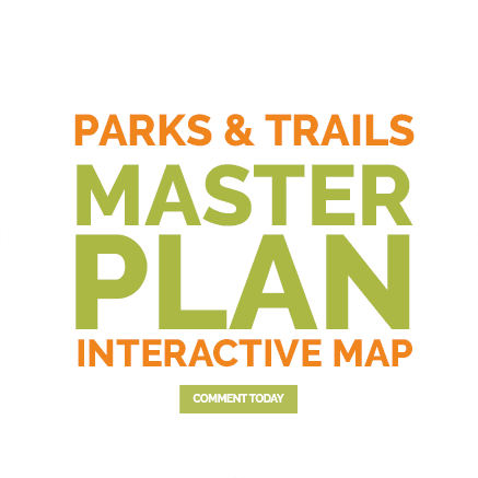 Parks & Trails Master Plan Interactive Map - Comment Today